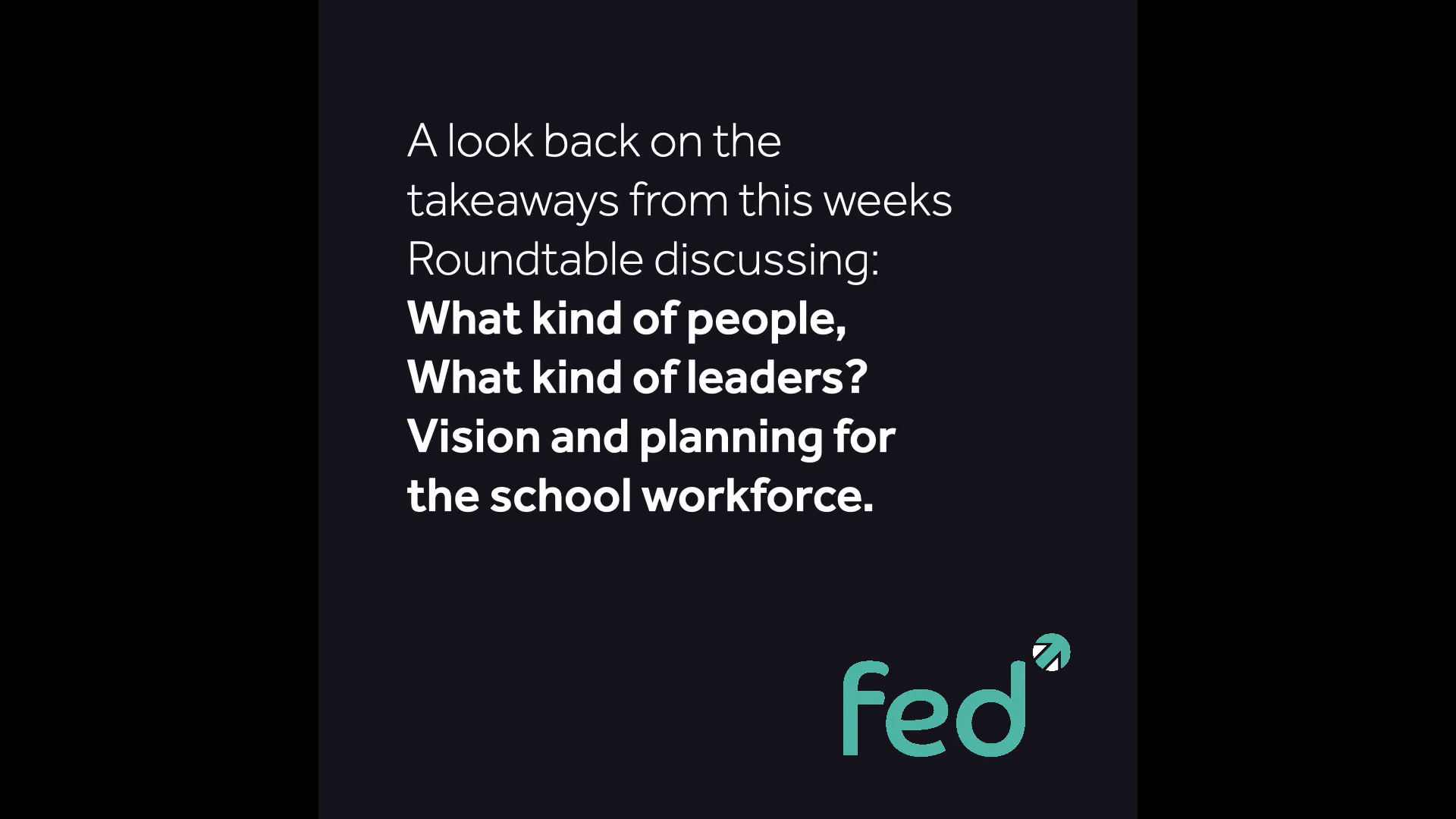 Roundtable Takeaways - What kind of people, what kind of leaders? Vision and planning for the school workforce