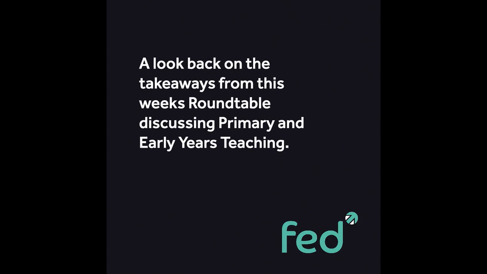 Roundtable Takeaways - Primary and Early Years Teaching